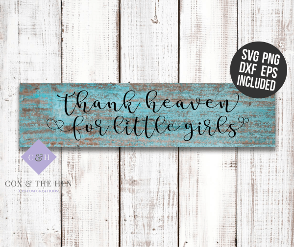 Thank Heaven For Little Girls - Diy - Wood Sign SVG - Nursery Decor - Girls bedroom - Wood Sign Stencil - DIY Sign - Wood Sign Cut File