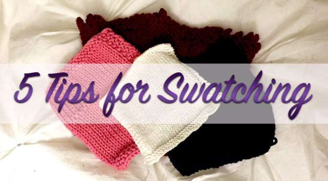Five Tips for Knitting a Swatch