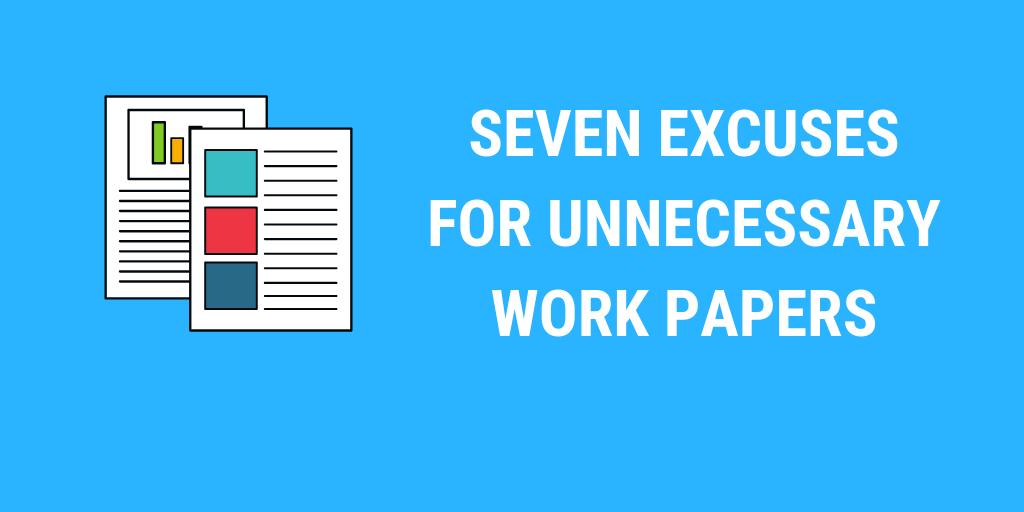 Seven Excuses For Unnecessary Audit Work Papers