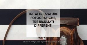 Fotografia still life. Tre attrezzature fotografiche, tre risultati differenti