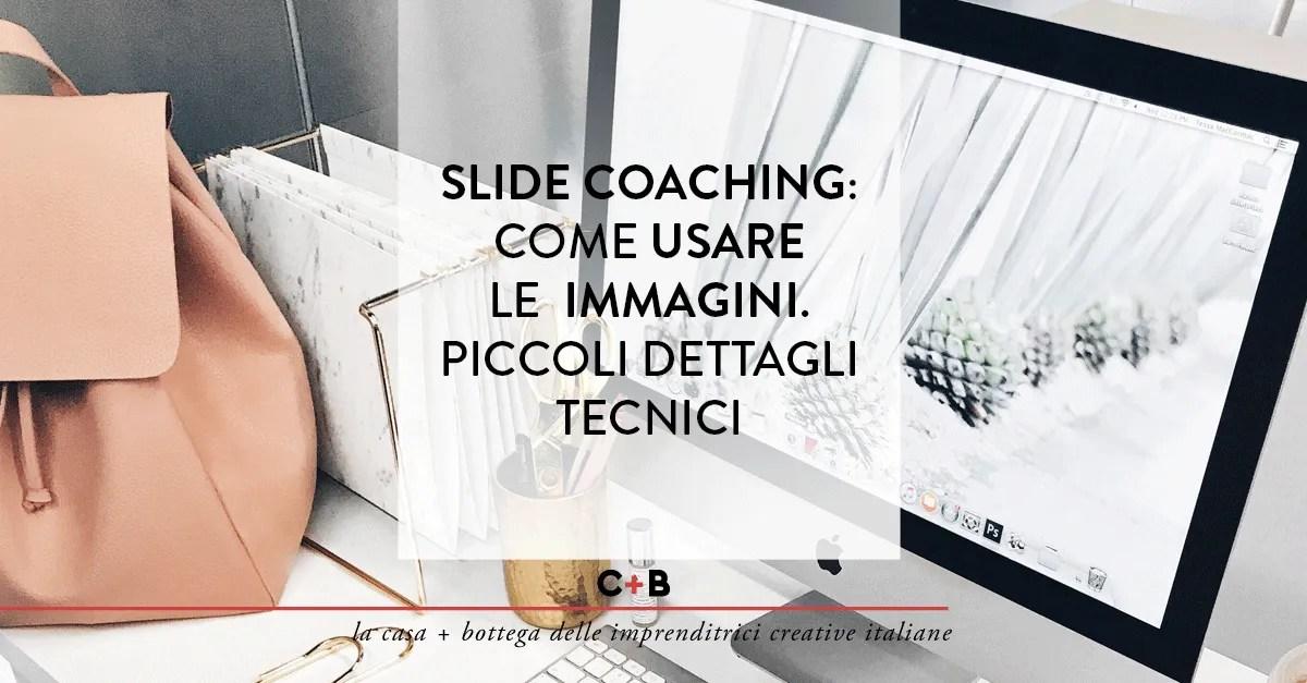Slide coaching: come usare le immagini. Piccoli dettagli tecnici.
