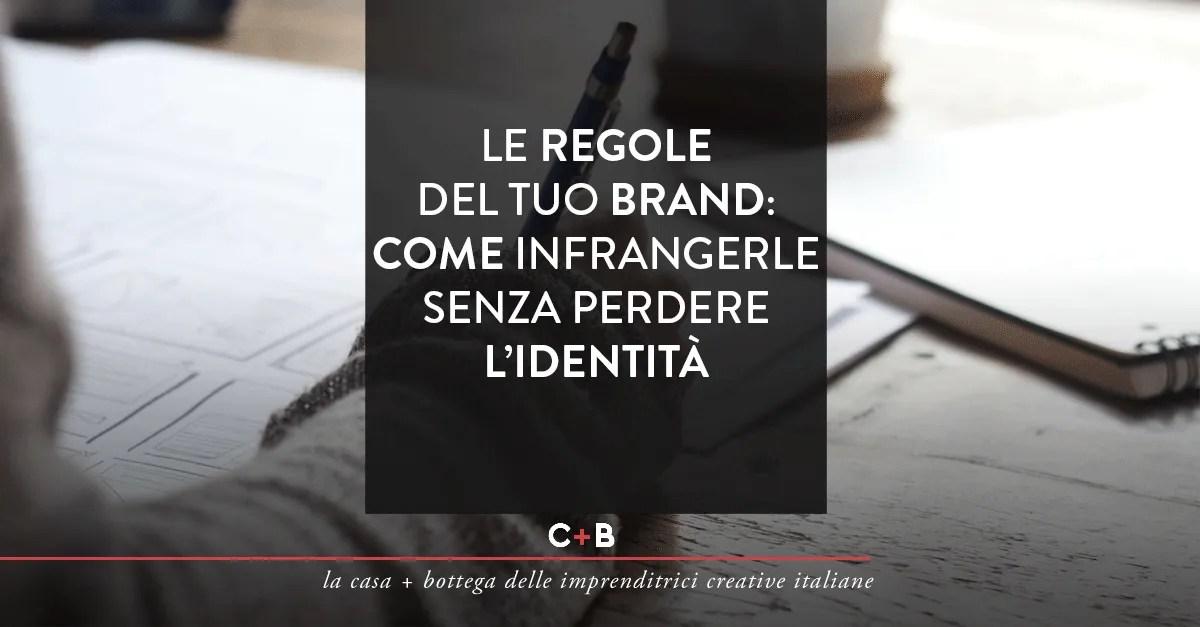 Le regole del tuo brand: come infrangerle senza perdere l'identità