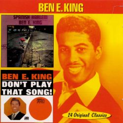 Spanish Harlem Don T Play That Song Ben E King Songs