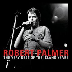 The Very Best of the Island Years - Robert Palmer | Songs ...