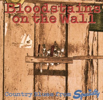 Bloodstains On The Wall Country Blues From Specialty