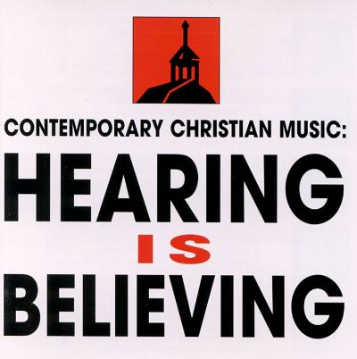 Contemporary Christian Music Hearing Is Believing  Various Artists  Songs Reviews Credits