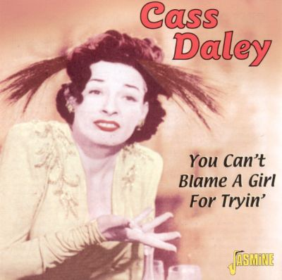 You Can't Blame a Girl for Trying - Cass Daley   Songs ...