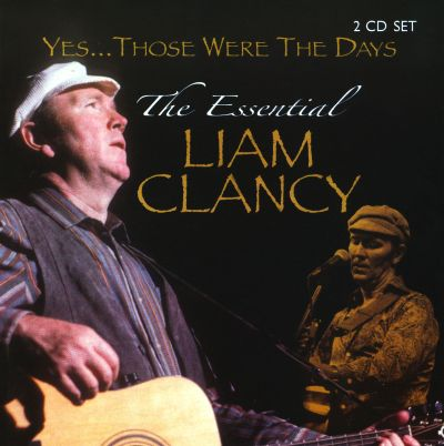 Yes...Those Were the Days: The Essential Liam Clancy