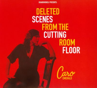Deleted Scenes from the Cutting Room Floor  Caro Emerald