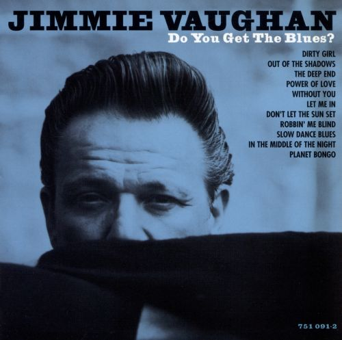 Do You Get the Blues  Jimmie Vaughan  Songs Reviews Credits  AllMusic