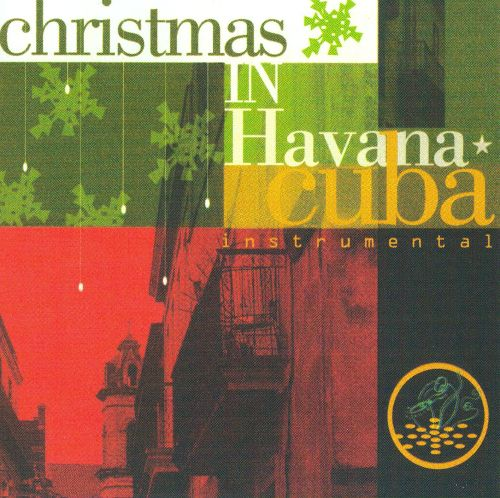 Christmas In Havana Cuba Various Artists Songs Reviews Credits AllMusic