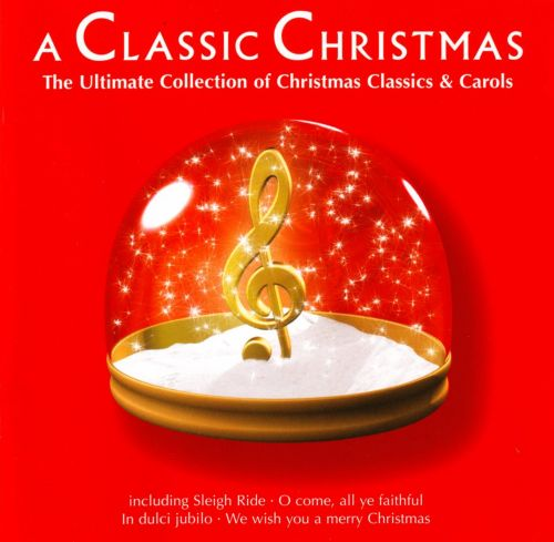 A Classic Christmas The Ultimate Collection of Christmas Classics and Carols  Various Artists