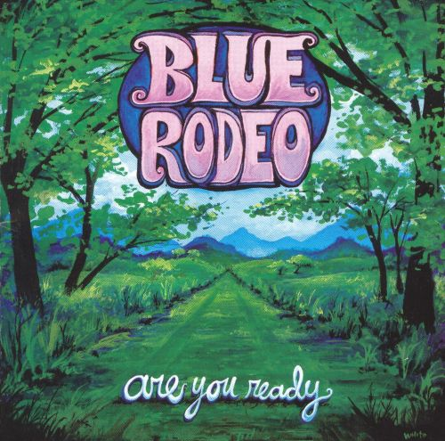 Are You Ready Blue Rodeo Songs Reviews Credits AllMusic
