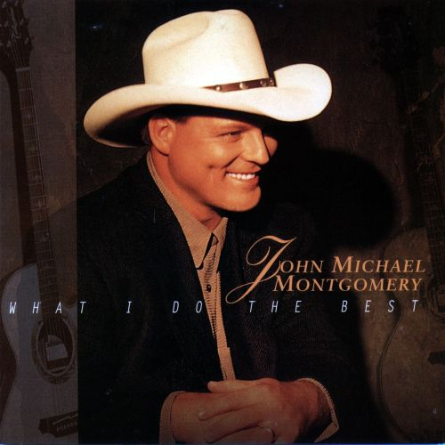 What I Do the Best  John Michael Montgomery  Songs
