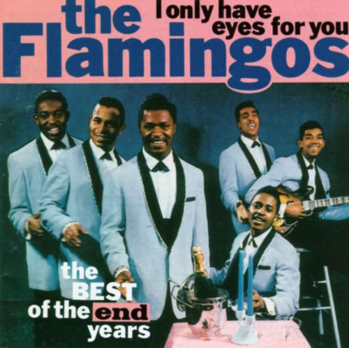 I Only Have Eyes for You The Best of the End Years  The Flamingos  Songs Reviews Credits