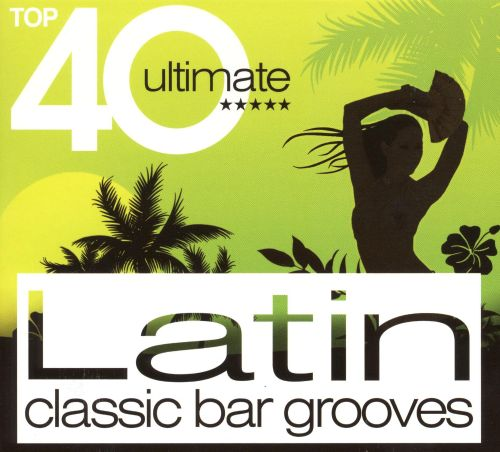 Top 40 Ultimate Latin Classic Bar Grooves  Various