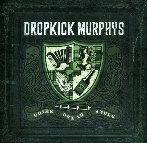 Going Out In Style  Dropkick Murphys  Songs, Reviews