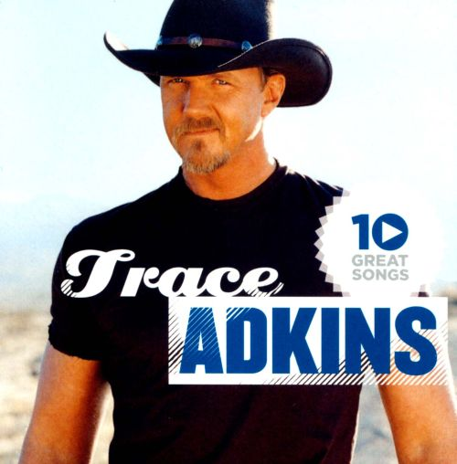 10 Great Songs  Trace Adkins  Songs Reviews Credits  AllMusic