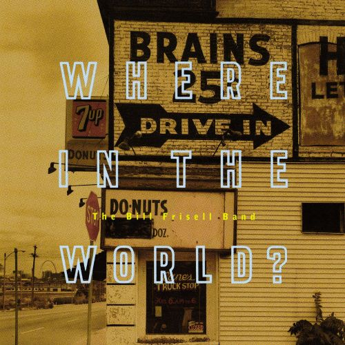 Where in the World Bill Frisell Band Songs Reviews