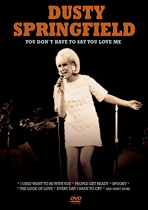 You Don't Have To Say You Love Me : don't, Concert:, Don't, Dusty, Springfield, Songs,, Reviews,, Credits, AllMusic