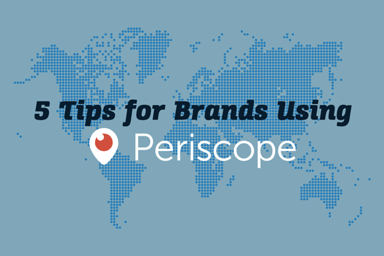 5 Tips For Brands Using Periscope