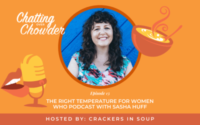 The Right Temperature for Women Who Podcast with Sasha Huff