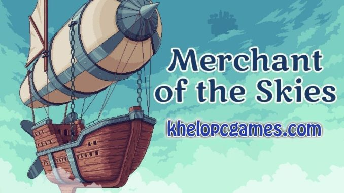 Merchant of the Skies CODEX 2020 Pc Game Full Version Free Download