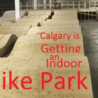 Calgary is getting an indoor bike/BMX park! B line Bike Park