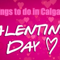 Things to do for Valentines Day in Calgary (2019)