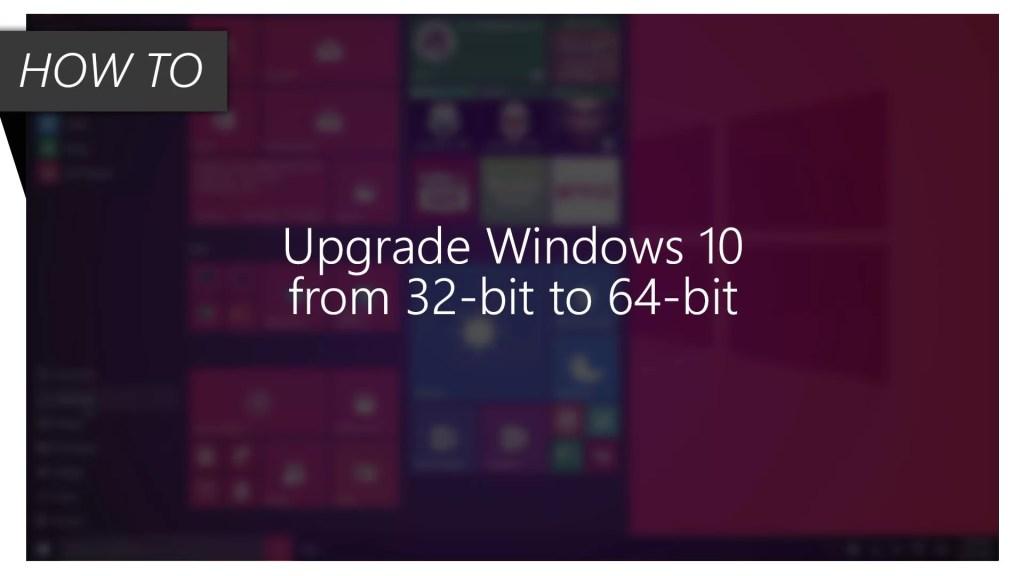 Upgrading Windows 10 from 64-bit to 32-bit , Windows 10 from 64-bit to 32-bit, Windows 10 32-bit, Windows 10 64-bit