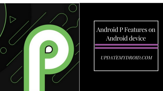 How to Get Android P Features on Android device on Android 8.1 Oreo , Android P Features, Android 8.1 Oreo, Android P, Android P Features on Android device on Android 8.1 Oreo