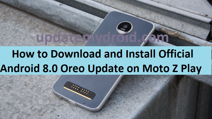 How to Download and Install Official Android 8.0 Oreo Update on Moto Z Play 2