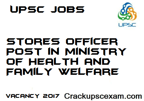 Stores Officer Post in Ministry of Health and Family Welfare UPSC JOBS 2017