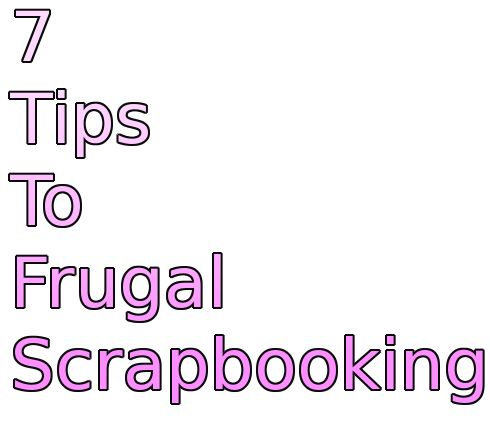 7 tips to frugal scrapbooking