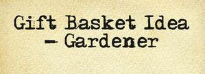 Gift Basket Idea Gardener