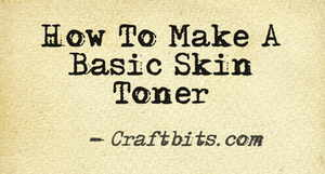 How To Make A Basic Skin Toner