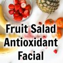 Fruit Salad Antioxidant Facial