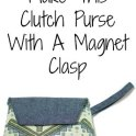 DIY Clutch Purse With A Magnet Clasp