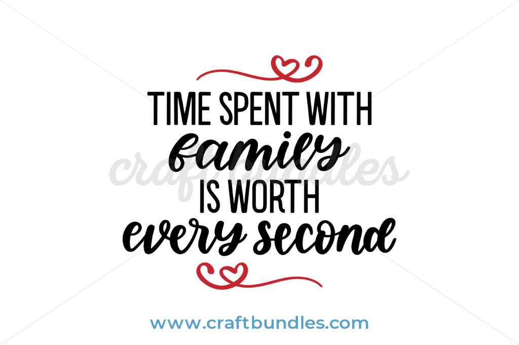 Time Spent With Family Is Worth Every Second SVG Cut File