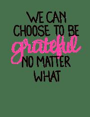 Grateful no matter what