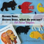 Brown bear, brown bear what do you see – Felt Board Template