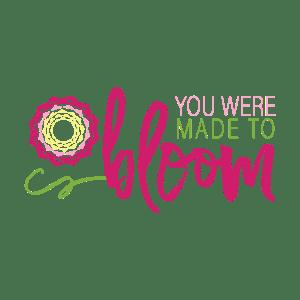 You Were Made to Bloom Logo - Georgia - Designed by CraftnDraft Inc