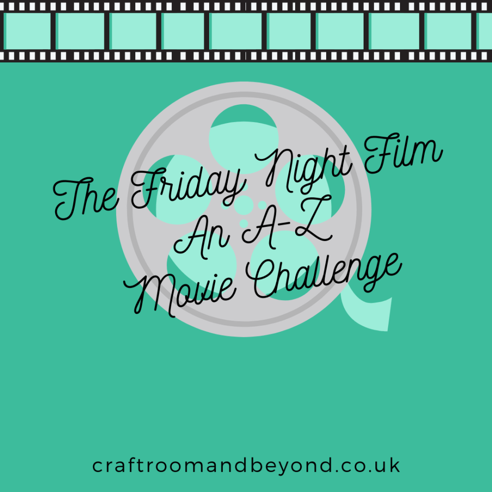 The Friday Night Film - an A-Z Movie Challenge