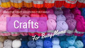 Crafts For Busy Moms