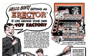 "In the run up to World War I, the U.S. government banned the use of metals in ""non-essential"" items, like toys. A.C. Gilbert, the creator of Erector Set, successfully lobbied the defense council to reverse the ban, arguing that ""Toys are a boy's greatest influence,"" while handing out Erector subs and planes for the war secretaries to play with."