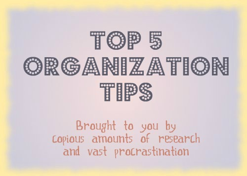Top 5 Organization Tips