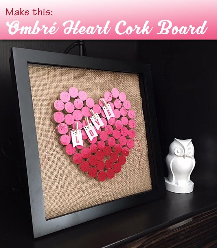Make this Ombre Heart Cork Board for Valentines Day at Craft Warehouse