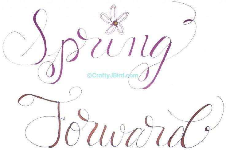 Spring Forward -- Visit CraftyJBird.com for more info...