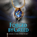 Forged by Greed by Angela Orlowski-Peart #bookblast #giveaway