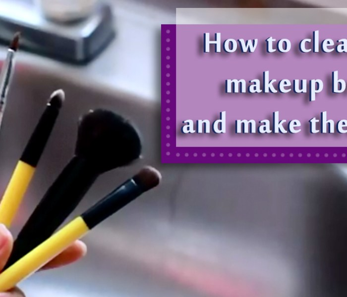 How to clean your makeup brushes and make them soft